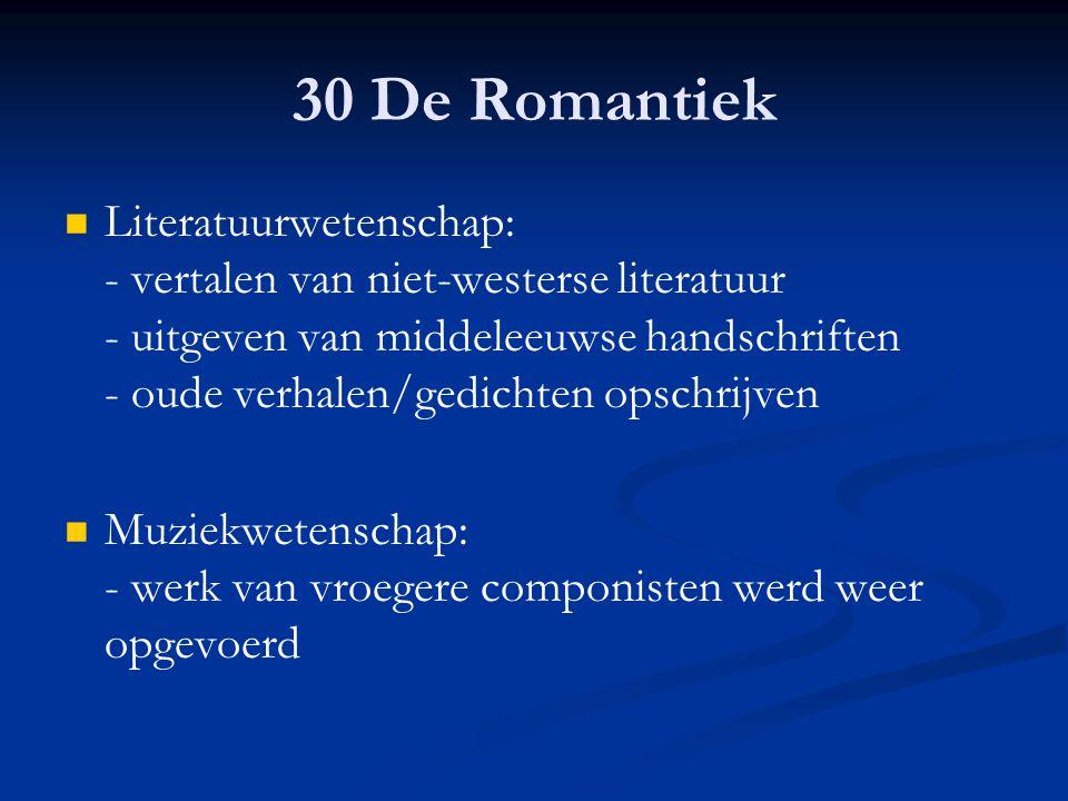 30 De Romantiek Literatuurwetenschap: - vertalen van niet-westerse literatuur - uitgeven van middeleeuwse handschriften - oude verhalen/gedichten opsc