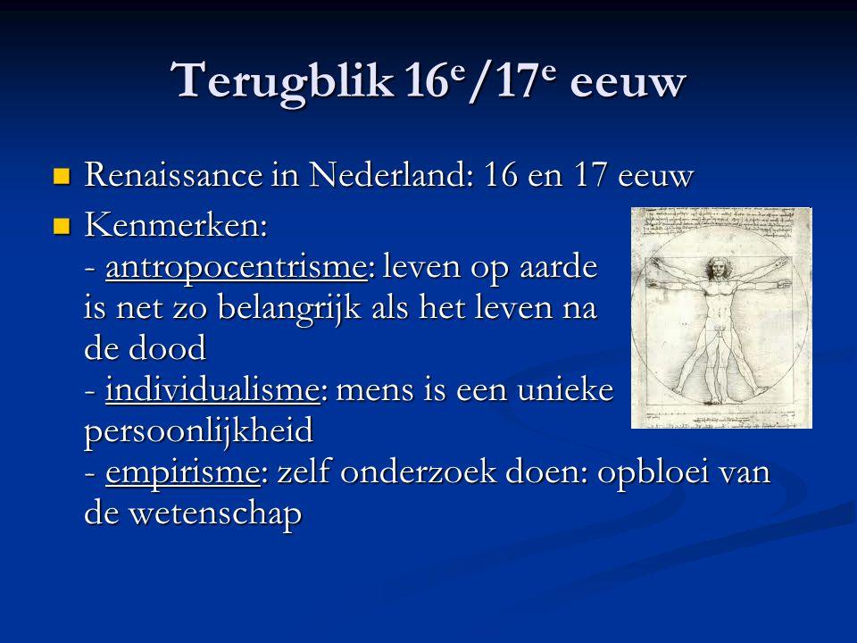 Terugblik 16 e /17 e eeuw Renaissance in Nederland: 16 en 17 eeuw Renaissance in Nederland: 16 en 17 eeuw Kenmerken: - antropocentrisme: leven op aard
