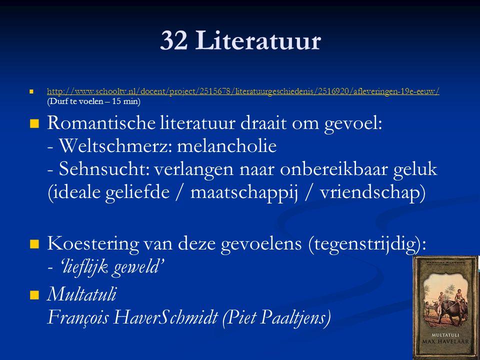 32 Literatuur http://www.schooltv.nl/docent/project/2515678/literatuurgeschiedenis/2516920/afleveringen-19e-eeuw/ (Durf te voelen – 15 min) http://www