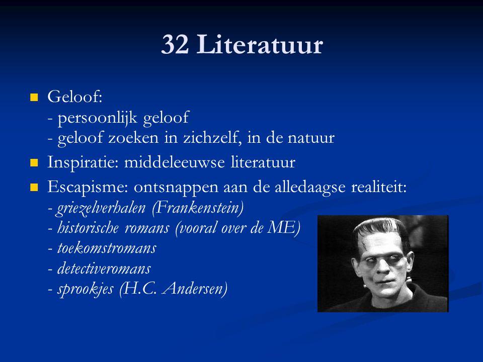 32 Literatuur Geloof: - persoonlijk geloof - geloof zoeken in zichzelf, in de natuur Inspiratie: middeleeuwse literatuur Escapisme: ontsnappen aan de