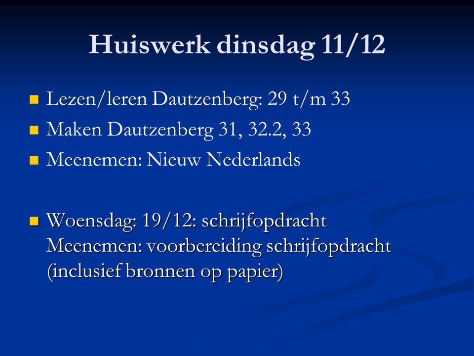 Huiswerk dinsdag 11/12 Lezen/leren Dautzenberg: 29 t/m 33 Maken Dautzenberg 31, 32.2, 33 Meenemen: Nieuw Nederlands Woensdag: 19/12: schrijfopdracht M