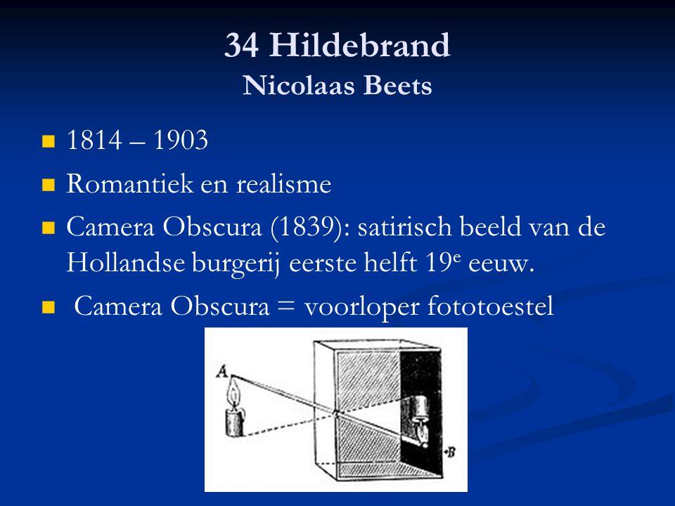 34 Hildebrand Nicolaas Beets 1814 – 1903 Romantiek en realisme Camera Obscura (1839): satirisch beeld van de Hollandse burgerij eerste helft 19 e eeuw