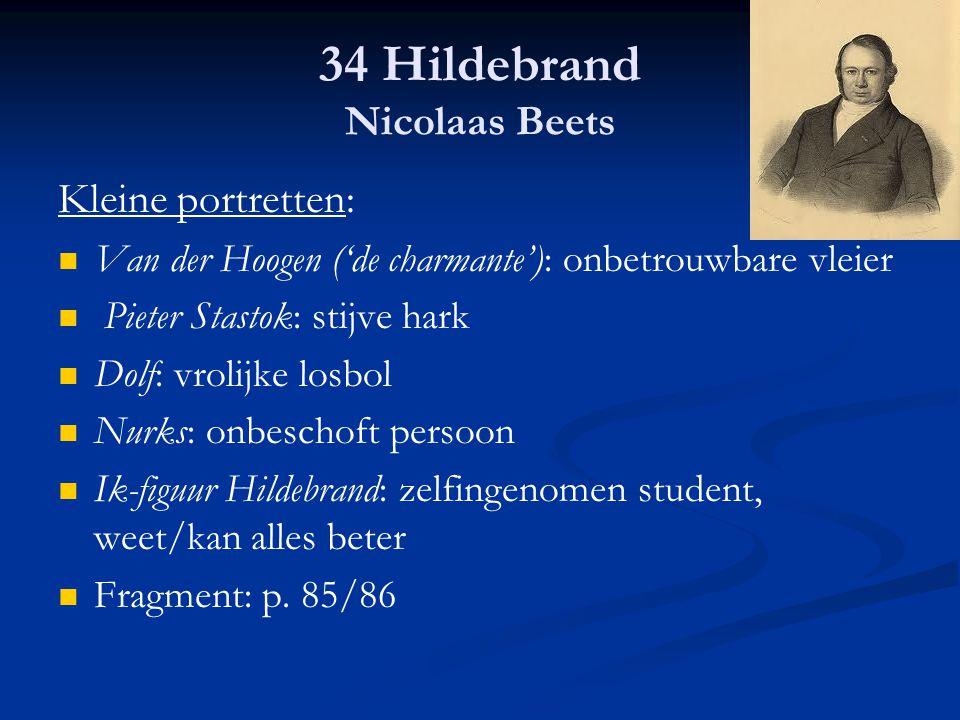 34 Hildebrand Nicolaas Beets Kleine portretten: Van der Hoogen ('de charmante'): onbetrouwbare vleier Pieter Stastok: stijve hark Dolf: vrolijke losbo