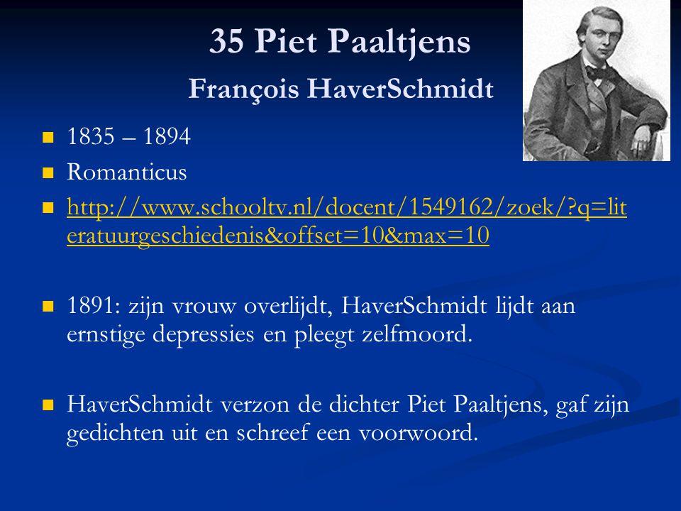 35 Piet Paaltjens François HaverSchmidt 1835 – 1894 Romanticus http://www.schooltv.nl/docent/1549162/zoek/?q=lit eratuurgeschiedenis&offset=10&max=10
