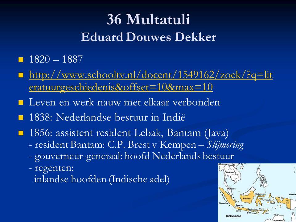 36 Multatuli Eduard Douwes Dekker 1820 – 1887 http://www.schooltv.nl/docent/1549162/zoek/?q=lit eratuurgeschiedenis&offset=10&max=10 http://www.school