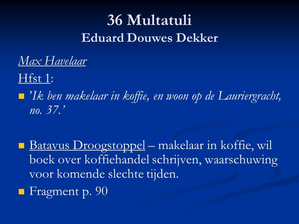 36 Multatuli Eduard Douwes Dekker Max Havelaar Hfst 1: 'Ik ben makelaar in koffie, en woon op de Lauriergracht, no. 37.' Batavus Droogstoppel – makela