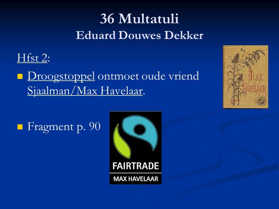36 Multatuli Eduard Douwes Dekker Hfst 2: Droogstoppel ontmoet oude vriend Sjaalman/Max Havelaar. Fragment p. 90