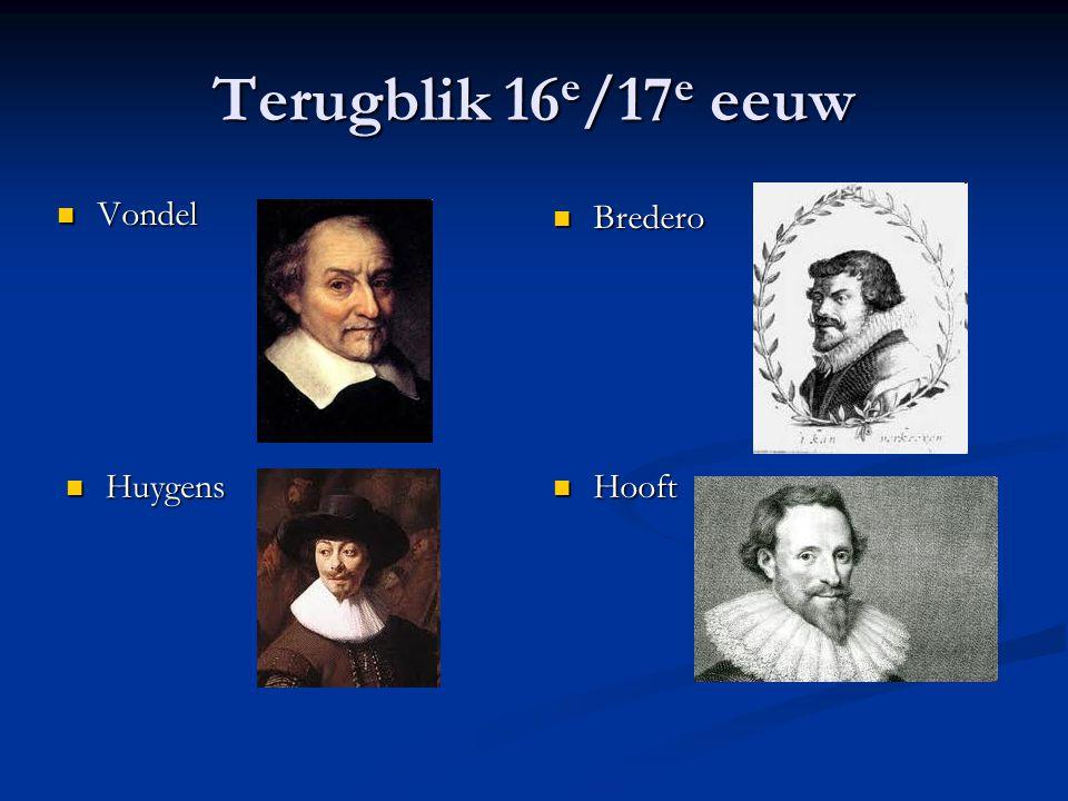 Terugblik 16 e /17 e eeuw Bredero Huygens Hooft Vondel Vondel