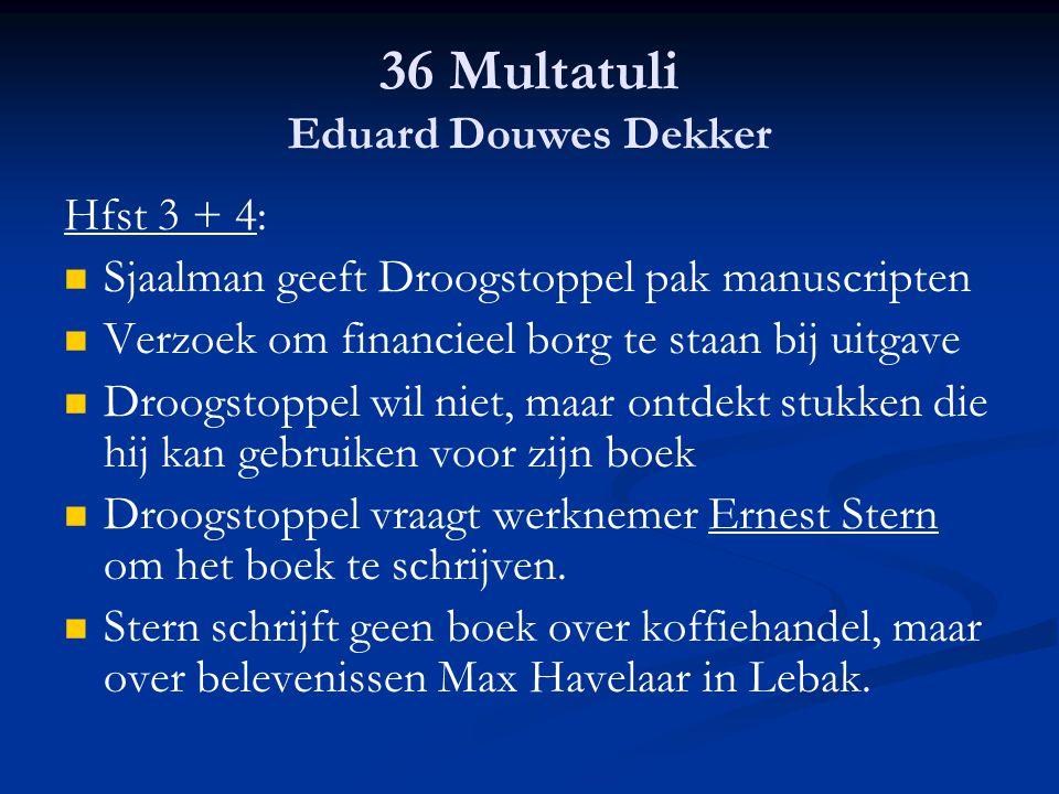 36 Multatuli Eduard Douwes Dekker Hfst 3 + 4: Sjaalman geeft Droogstoppel pak manuscripten Verzoek om financieel borg te staan bij uitgave Droogstoppe