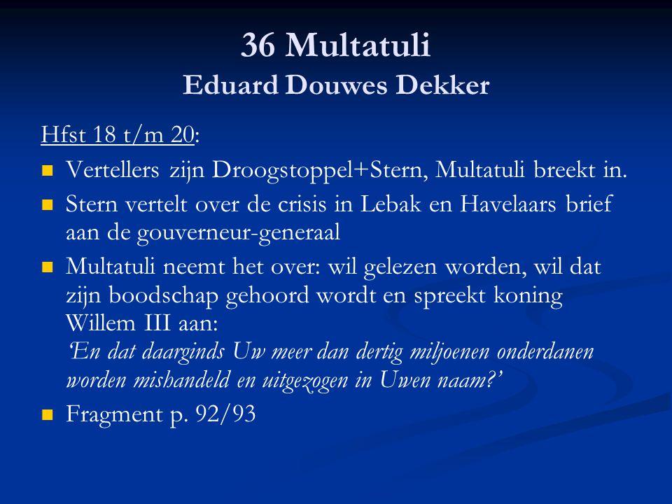36 Multatuli Eduard Douwes Dekker Hfst 18 t/m 20: Vertellers zijn Droogstoppel+Stern, Multatuli breekt in. Stern vertelt over de crisis in Lebak en Ha