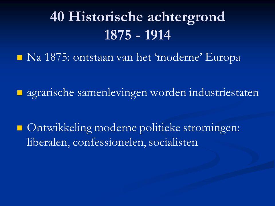 40 Historische achtergrond 1875 - 1914 Na 1875: ontstaan van het 'moderne' Europa agrarische samenlevingen worden industriestaten Ontwikkeling moderne