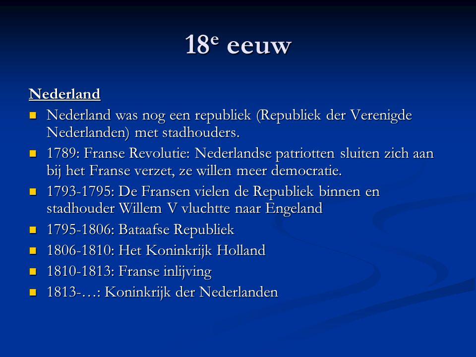 18 e eeuw Nederland Nederland was nog een republiek (Republiek der Verenigde Nederlanden) met stadhouders. Nederland was nog een republiek (Republiek
