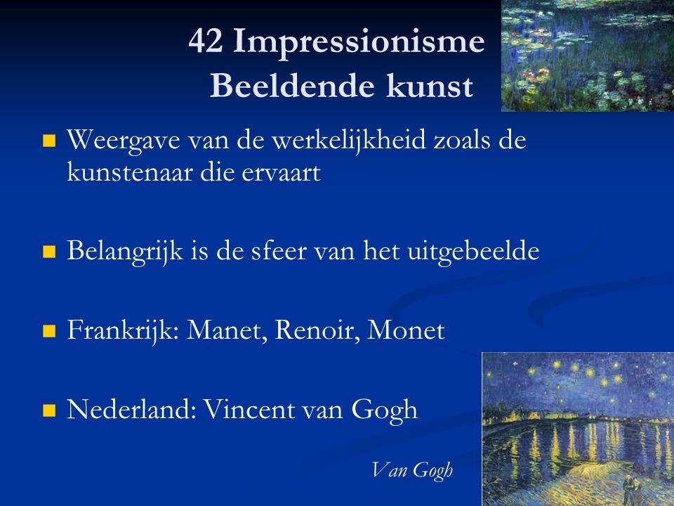 42 Impressionisme Beeldende kunst Weergave van de werkelijkheid zoals de kunstenaar die ervaart Belangrijk is de sfeer van het uitgebeelde Frankrijk: