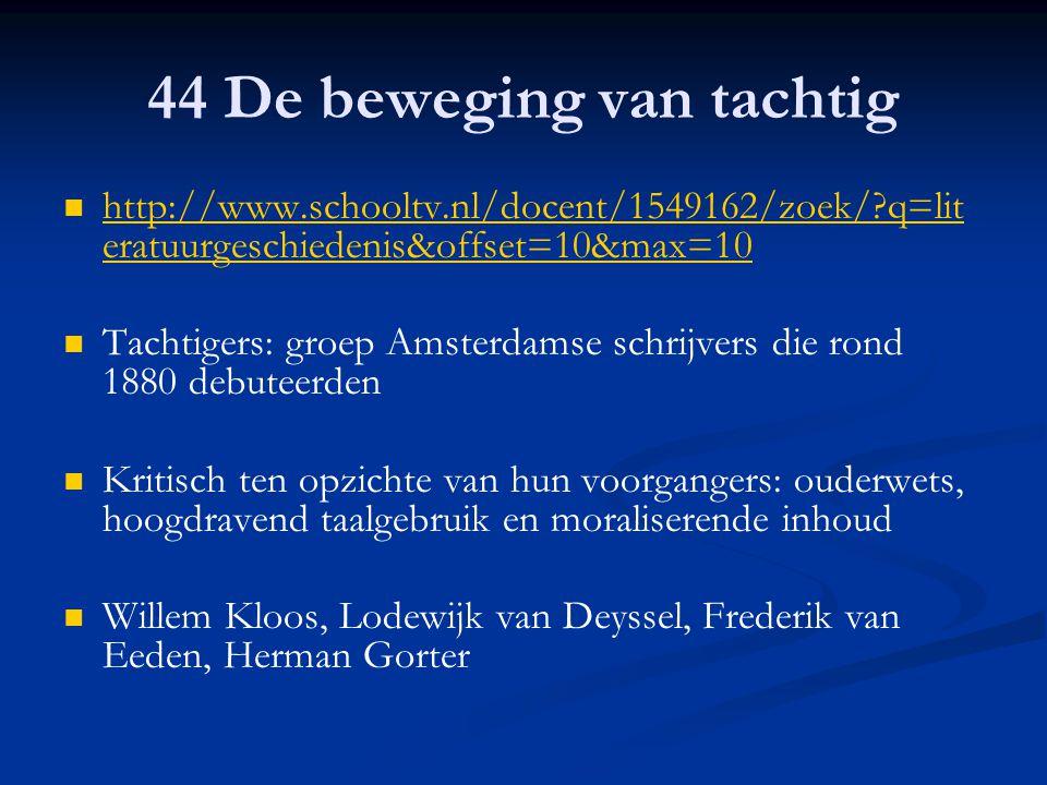 44 De beweging van tachtig http://www.schooltv.nl/docent/1549162/zoek/?q=lit eratuurgeschiedenis&offset=10&max=10 http://www.schooltv.nl/docent/154916
