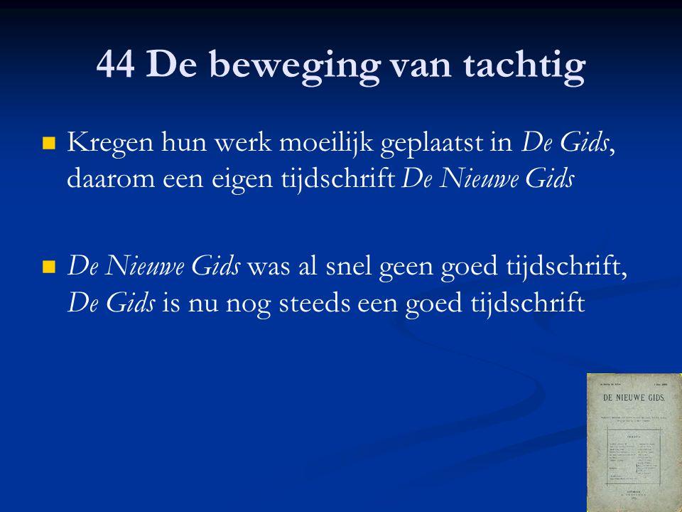 44 De beweging van tachtig Kregen hun werk moeilijk geplaatst in De Gids, daarom een eigen tijdschrift De Nieuwe Gids De Nieuwe Gids was al snel geen