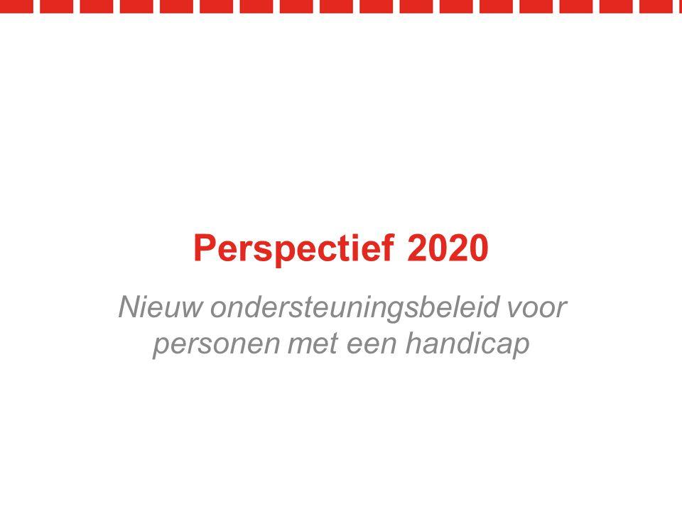 Perspectief 2020 Nieuw ondersteuningsbeleid voor personen met een handicap