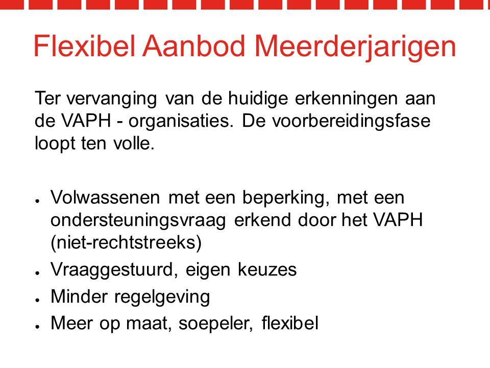 Flexibel Aanbod Meerderjarigen Ter vervanging van de huidige erkenningen aan de VAPH - organisaties.