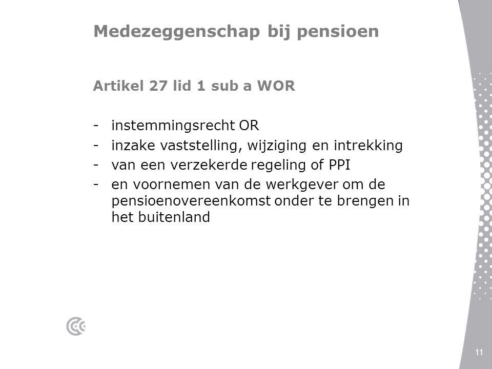 Medezeggenschap bij pensioen Artikel 27 lid 1 sub a WOR -instemmingsrecht OR -inzake vaststelling, wijziging en intrekking -van een verzekerde regelin