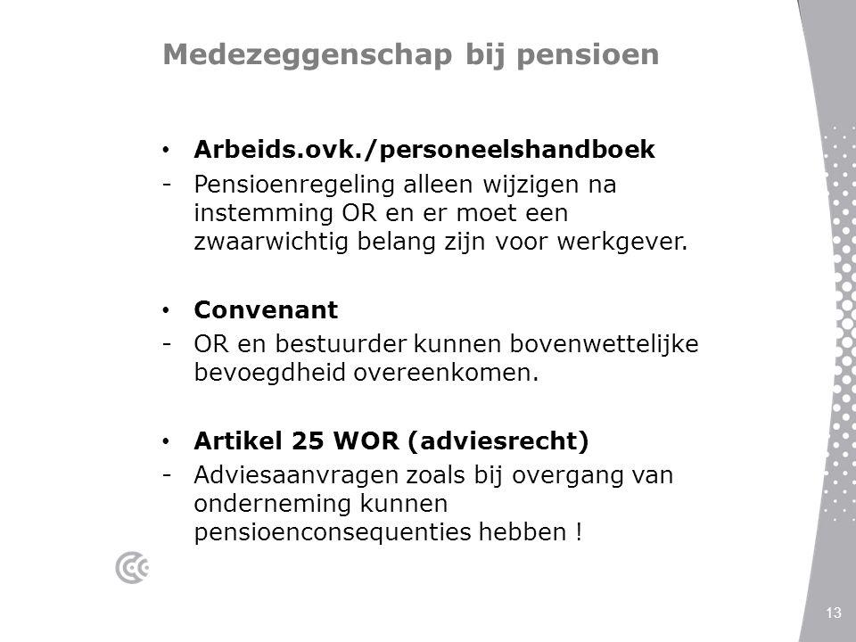 Medezeggenschap bij pensioen Arbeids.ovk./personeelshandboek -Pensioenregeling alleen wijzigen na instemming OR en er moet een zwaarwichtig belang zij