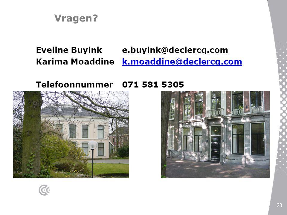 Vragen? Eveline Buyink e.buyink@declercq.com Karima Moaddine k.moaddine@declercq.comk.moaddine@declercq.com Telefoonnummer071 581 5305 23