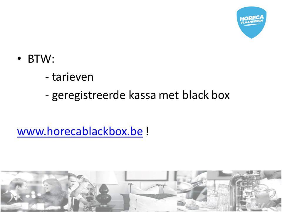 BTW: - tarieven - geregistreerde kassa met black box www.horecablackbox.bewww.horecablackbox.be !