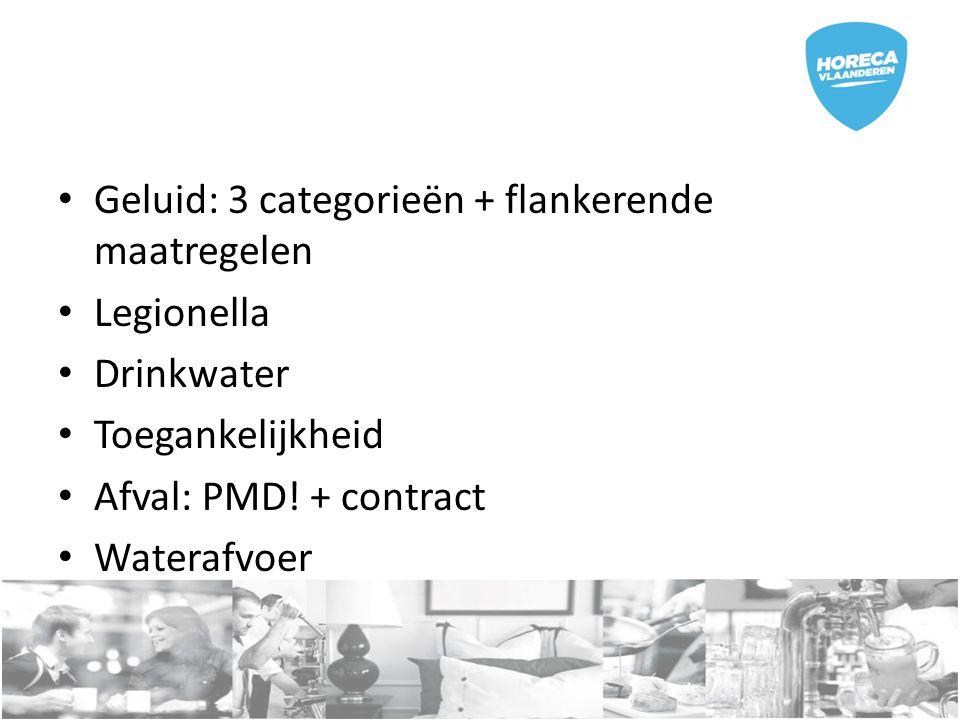 Geluid: 3 categorieën + flankerende maatregelen Legionella Drinkwater Toegankelijkheid Afval: PMD! + contract Waterafvoer