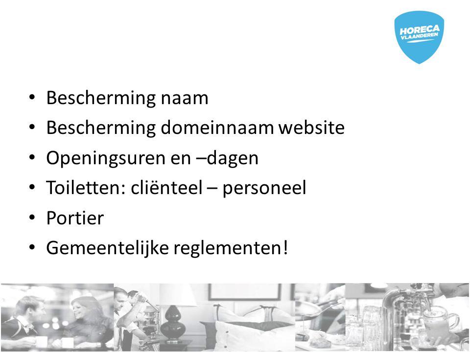 Bescherming naam Bescherming domeinnaam website Openingsuren en –dagen Toiletten: cliënteel – personeel Portier Gemeentelijke reglementen!