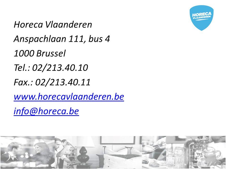 Anspachlaan 111, bus 4 1000 Brussel Tel.: 02/213.40.10 Fax.: 02/213.40.11 www.horecavlaanderen.be info@horeca.be