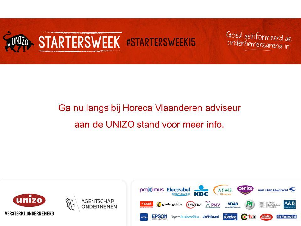 Ga nu langs bij Horeca Vlaanderen adviseur aan de UNIZO stand voor meer info.