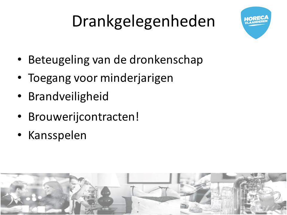 Drankgelegenheden Beteugeling van de dronkenschap Toegang voor minderjarigen Brandveiligheid Brouwerijcontracten! Kansspelen