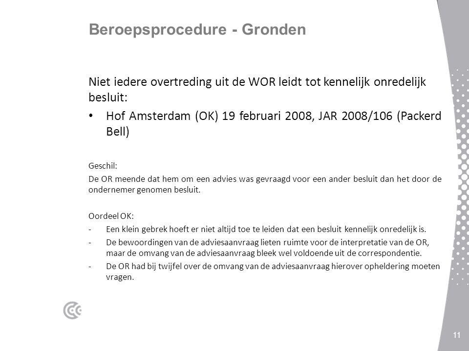 Beroepsprocedure - Gronden Niet iedere overtreding uit de WOR leidt tot kennelijk onredelijk besluit: Hof Amsterdam (OK) 19 februari 2008, JAR 2008/106 (Packerd Bell) Geschil: De OR meende dat hem om een advies was gevraagd voor een ander besluit dan het door de ondernemer genomen besluit.