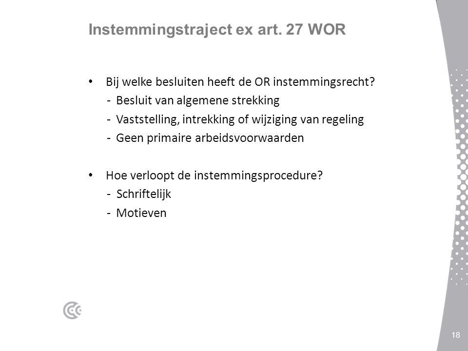 Instemmingstraject ex art. 27 WOR Bij welke besluiten heeft de OR instemmingsrecht? -Besluit van algemene strekking -Vaststelling, intrekking of wijzi