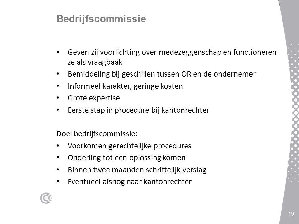 Bedrijfscommissie Geven zij voorlichting over medezeggenschap en functioneren ze als vraagbaak Bemiddeling bij geschillen tussen OR en de ondernemer I