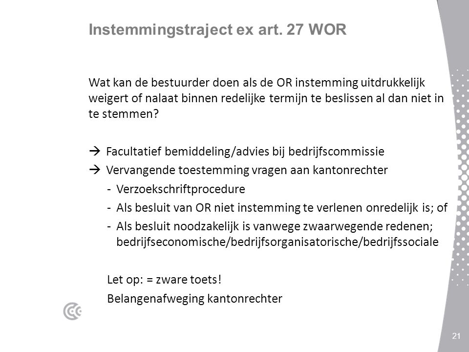 Instemmingstraject ex art. 27 WOR Wat kan de bestuurder doen als de OR instemming uitdrukkelijk weigert of nalaat binnen redelijke termijn te beslisse