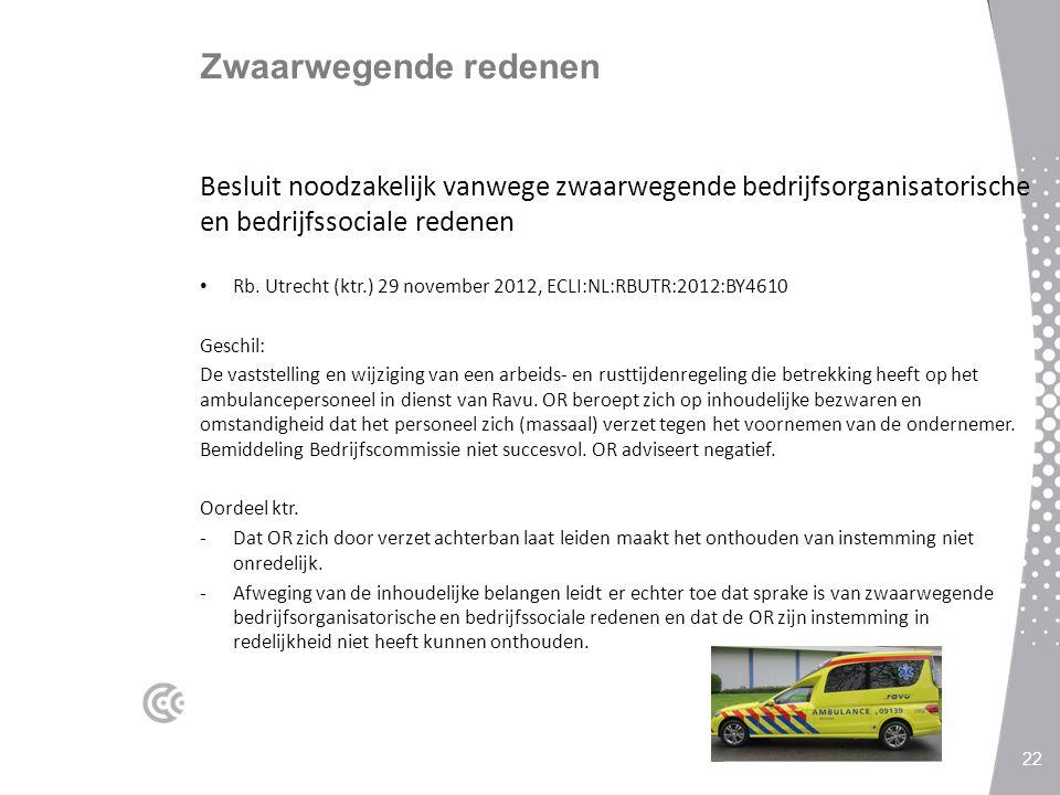 Zwaarwegende redenen Besluit noodzakelijk vanwege zwaarwegende bedrijfsorganisatorische en bedrijfssociale redenen Rb. Utrecht (ktr.) 29 november 2012