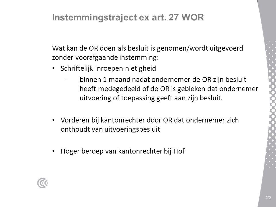 Instemmingstraject ex art. 27 WOR Wat kan de OR doen als besluit is genomen/wordt uitgevoerd zonder voorafgaande instemming: Schriftelijk inroepen nie