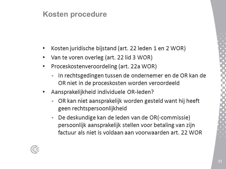 Kosten procedure Kosten juridische bijstand (art. 22 leden 1 en 2 WOR) Van te voren overleg (art. 22 lid 3 WOR) Proceskostenveroordeling (art. 22a WOR