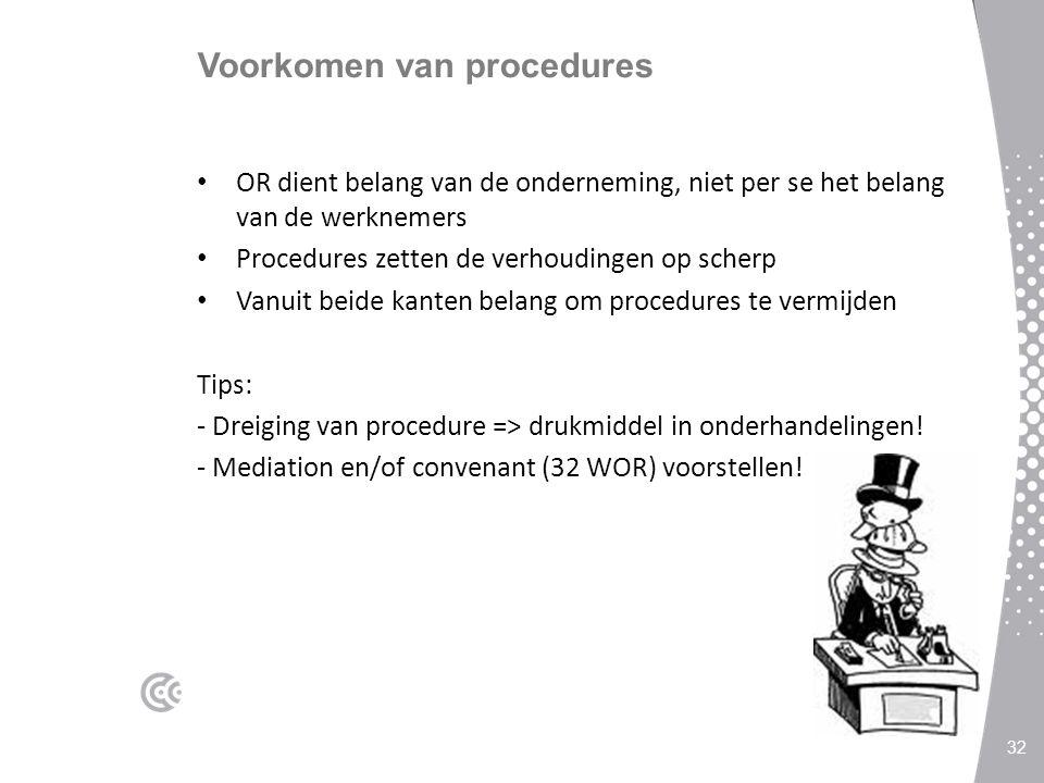 Voorkomen van procedures OR dient belang van de onderneming, niet per se het belang van de werknemers Procedures zetten de verhoudingen op scherp Vanuit beide kanten belang om procedures te vermijden Tips: - Dreiging van procedure => drukmiddel in onderhandelingen.