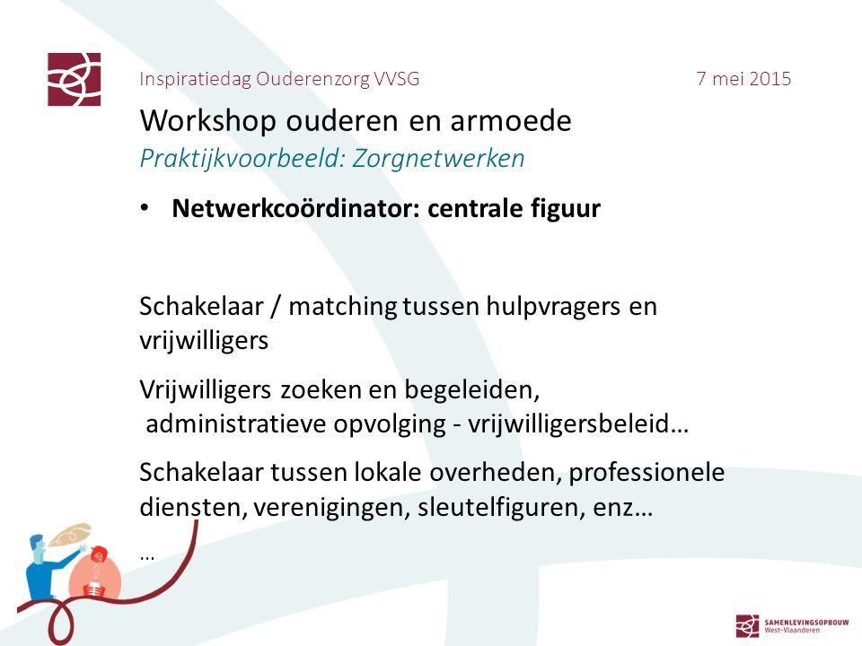 Inspiratiedag Ouderenzorg VVSG 7 mei 2015 Workshop ouderen en armoede Praktijkvoorbeeld: Zorgnetwerken Netwerkcoördinator: centrale figuur Schakelaar