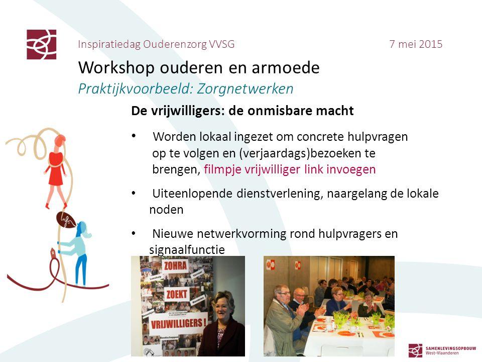 Inspiratiedag Ouderenzorg VVSG 7 mei 2015 Workshop ouderen en armoede Praktijkvoorbeeld: Zorgnetwerken De vrijwilligers: de onmisbare macht Worden lok
