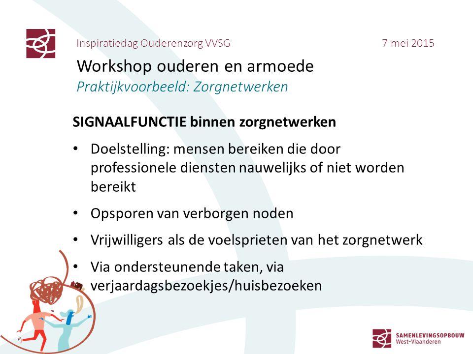 Inspiratiedag Ouderenzorg VVSG 7 mei 2015 Workshop ouderen en armoede Praktijkvoorbeeld: Zorgnetwerken SIGNAALFUNCTIE binnen zorgnetwerken Doelstellin