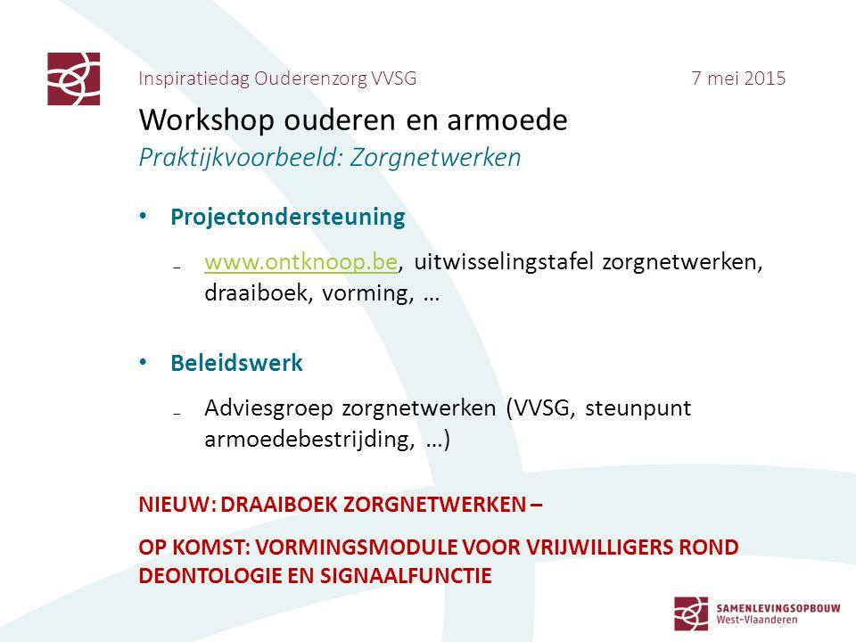 Inspiratiedag Ouderenzorg VVSG 7 mei 2015 Workshop ouderen en armoede Praktijkvoorbeeld: Zorgnetwerken Projectondersteuning ₋www.ontknoop.be, uitwisse