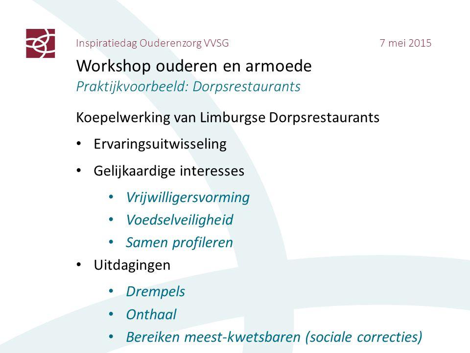 Inspiratiedag Ouderenzorg VVSG 7 mei 2015 Workshop ouderen en armoede Praktijkvoorbeeld: Dorpsrestaurants Koepelwerking van Limburgse Dorpsrestaurants