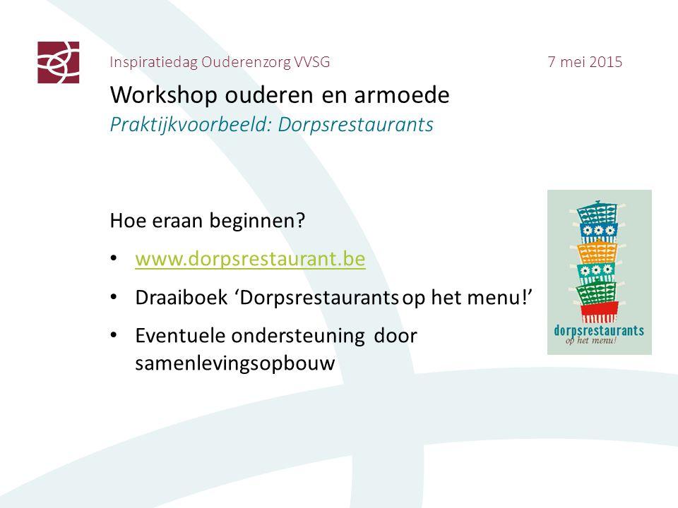 Inspiratiedag Ouderenzorg VVSG 7 mei 2015 Workshop ouderen en armoede Praktijkvoorbeeld: Dorpsrestaurants Hoe eraan beginnen? www.dorpsrestaurant.be D