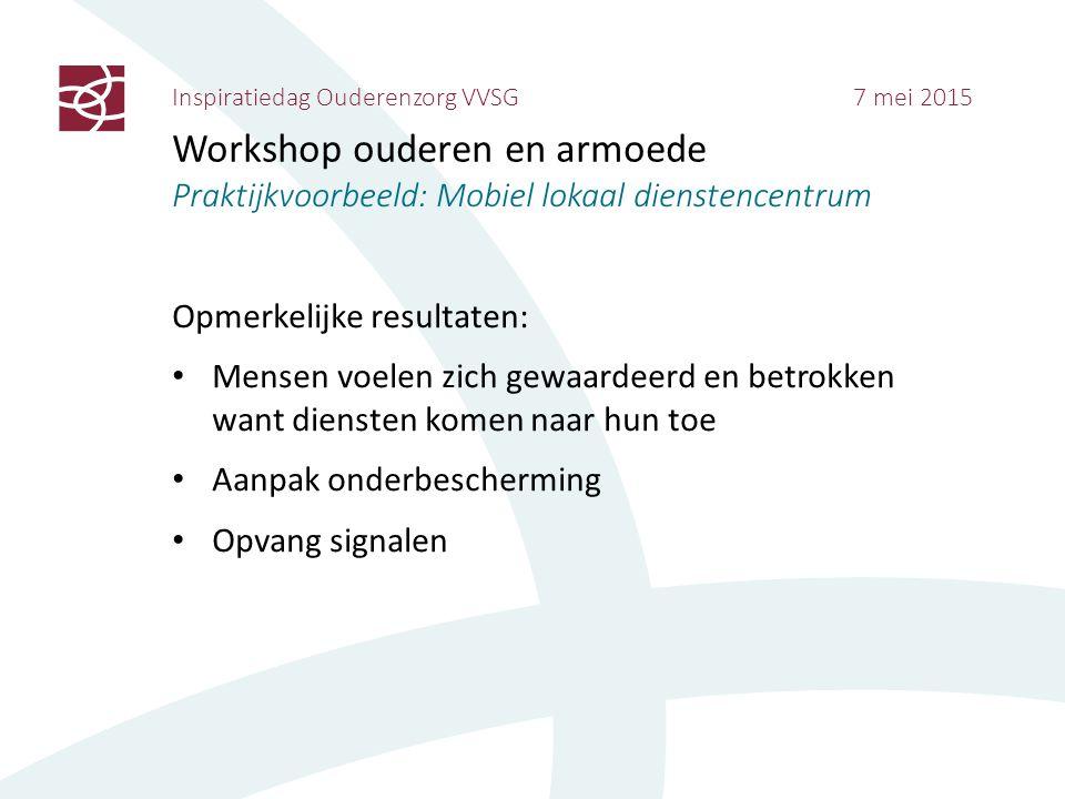 Inspiratiedag Ouderenzorg VVSG 7 mei 2015 Workshop ouderen en armoede Praktijkvoorbeeld: Mobiel lokaal dienstencentrum Opmerkelijke resultaten: Mensen
