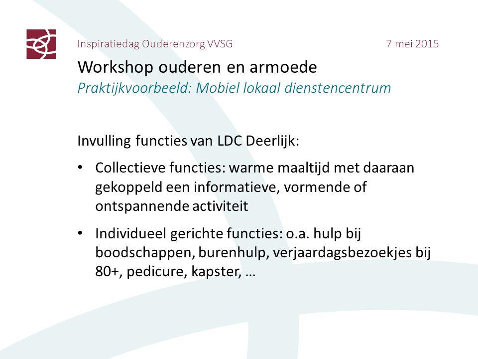 Inspiratiedag Ouderenzorg VVSG 7 mei 2015 Workshop ouderen en armoede Praktijkvoorbeeld: Mobiel lokaal dienstencentrum Invulling functies van LDC Deer