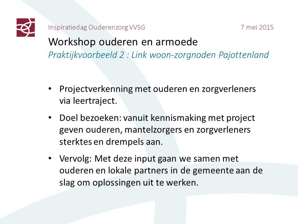 Inspiratiedag Ouderenzorg VVSG 7 mei 2015 Workshop ouderen en armoede Praktijkvoorbeeld 2 : Link woon-zorgnoden Pajottenland Projectverkenning met oud