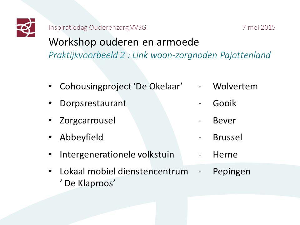Inspiratiedag Ouderenzorg VVSG 7 mei 2015 Workshop ouderen en armoede Praktijkvoorbeeld 2 : Link woon-zorgnoden Pajottenland Cohousingproject 'De Okel