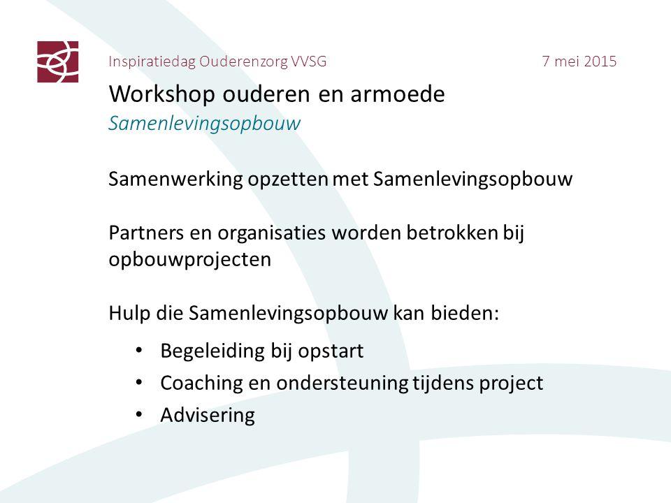 Inspiratiedag Ouderenzorg VVSG 7 mei 2015 Workshop ouderen en armoede Samenlevingsopbouw Samenwerking opzetten met Samenlevingsopbouw Partners en orga