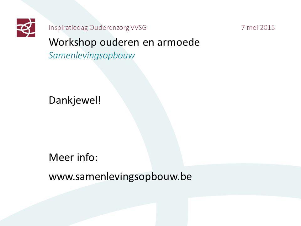 Inspiratiedag Ouderenzorg VVSG 7 mei 2015 Workshop ouderen en armoede Samenlevingsopbouw Dankjewel! Meer info: www.samenlevingsopbouw.be